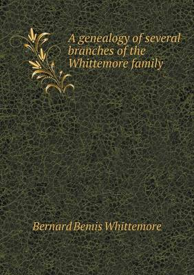 A Genealogy of Several Branches of the Whittemore Family (Paperback)