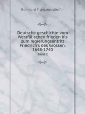 Deutsche Geschichte Vom Westfalischen Frieden Bis Zum Regierungsantritt Friedrich's Des Grossen. 1648-1740 Band 2 (Paperback)