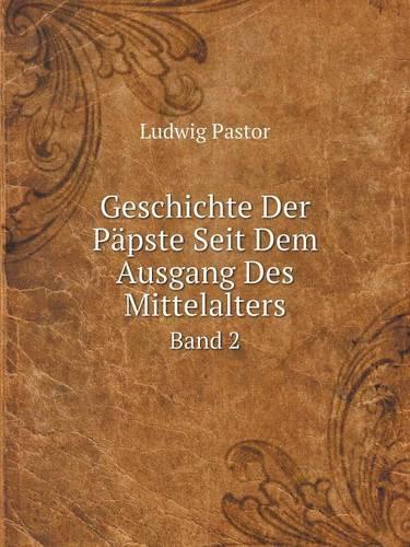 Geschichte Der Papste Seit Dem Ausgang Des Mittelalters Band 2 (Paperback)
