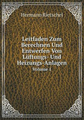 Leitfaden Zum Berechnen Und Entwerfen Von Luftungs- Und Heizungs-Anlagen Volume 1 (Paperback)