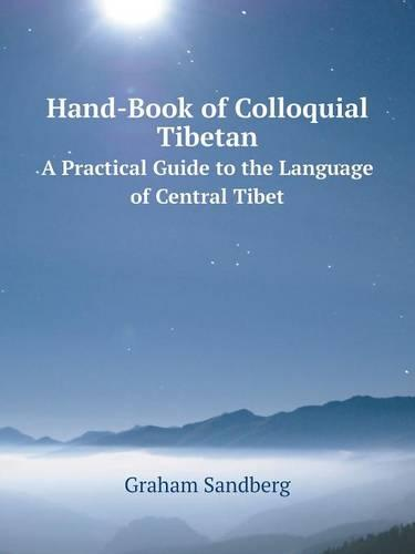 Hand-Book of Colloquial Tibetan a Practical Guide to the Language of Central Tibet (Paperback)