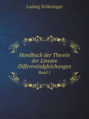 Handbuch Der Theorie Der Lineare Differentialgleichungen Band 1 (Paperback)