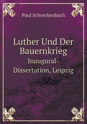 Luther Und Der Bauernkrieg Inaugural-Dissertation, Leipzig (Paperback)