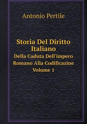 Storia del Diritto Italiano Dalla Caduta Dell'impero Romano Alla Codificazione Volume 1 (Paperback)