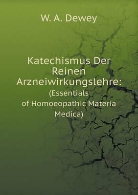 Katechismus Der Reinen Arzneiwirkungslehre: (Essentials of Homoeopathic Materia Medica) (Paperback)