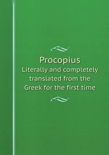Procopius Literally and Completely Translated from the Greek for the First Time (Paperback)