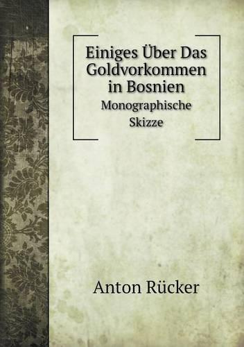 Einiges Uber Das Goldvorkommen in Bosnien Monographische Skizze (Paperback)