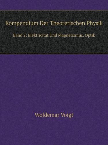 Kompendium Der Theoretischen Physik Band 2: Elektricitat Und Magnetismus. Optik (Paperback)