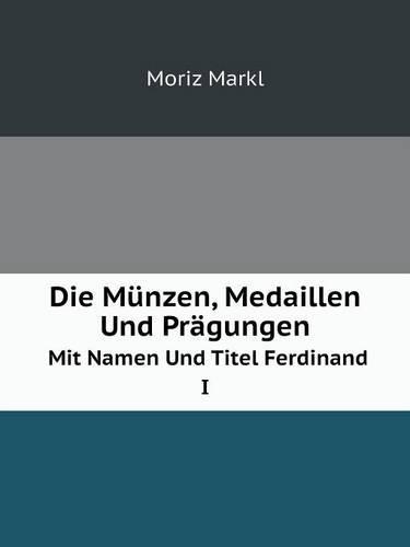 Die Munzen, Medaillen Und Pragungen Mit Namen Und Titel Ferdinand I (Paperback)