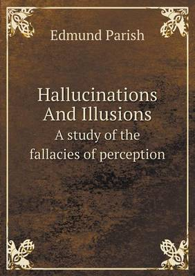 Hallucinations and Illusions a Study of the Fallacies of Perception (Paperback)