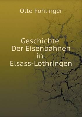 Geschichte Der Eisenbahnen in Elsass-Lothringen (Paperback)