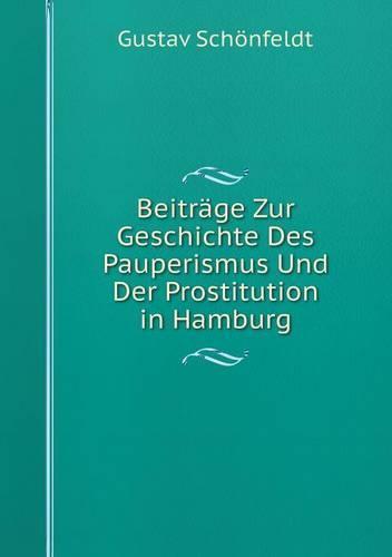 Beitrage Zur Geschichte Des Pauperismus Und Der Prostitution in Hamburg (Paperback)