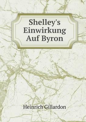 Shelley's Einwirkung Auf Byron (Paperback)