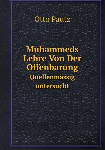 Muhammeds Lehre Von Der Offenbarung Quellenmassig Untersucht (Paperback)