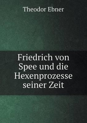 Friedrich Von Spee Und Die Hexenprozesse Seiner Zeit (Paperback)