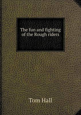 The Fun and Fighting of the Rough Riders (Paperback)