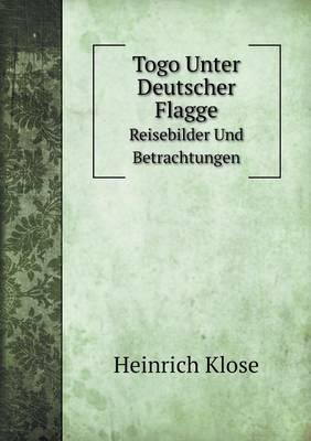 Togo Unter Deutscher Flagge Reisebilder Und Betrachtungen (Paperback)