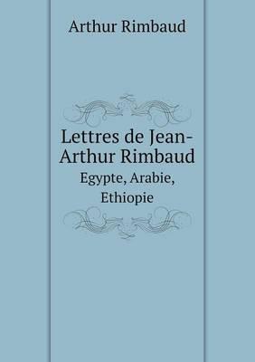 Lettres de Jean-Arthur Rimbaud Egypte, Arabie, Ethiopie (Paperback)