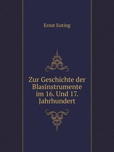 Zur Geschichte Der Blasinstrumente Im 16. Und 17. Jahrhundert (Paperback)