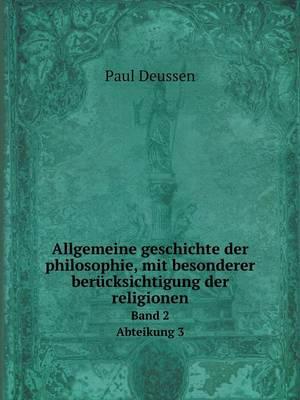 Allgemeine Geschichte Der Philosophie, Mit Besonderer Berucksichtigung Der Religionen Band 2 Abteikung 3 (Paperback)