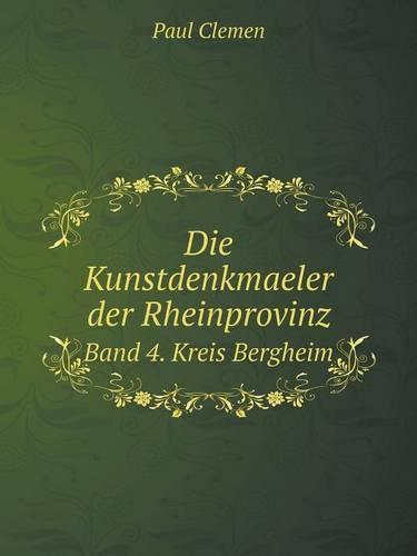 Die Kunstdenkmaeler Der Rheinprovinz Band 4. Kreis Bergheim (Paperback)