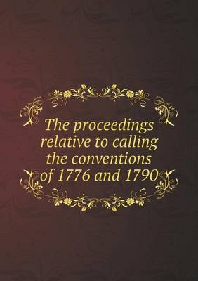 The Proceedings Relative to Calling the Conventions of 1776 and 1790 (Paperback)