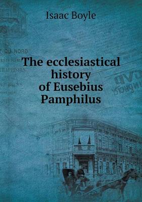 The Ecclesiastical History of Eusebius Pamphilus (Paperback)