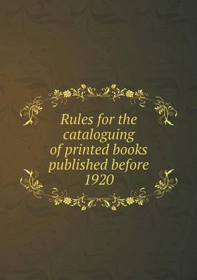 Rules for the Cataloguing of Printed Books Published Before 1920 (Paperback)