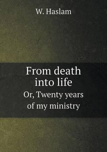 From Death Into Life Or, Twenty Years of My Ministry (Paperback)
