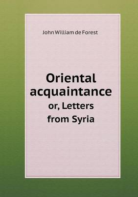 Oriental Acquaintance Or, Letters from Syria (Paperback)