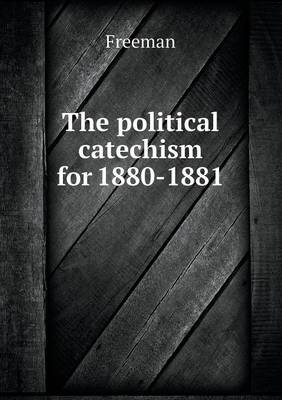 The Political Catechism for 1880-1881 (Paperback)