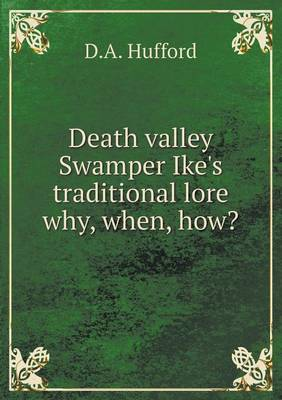 Death Valley Swamper Ike's Traditional Lore Why, When, How? (Paperback)