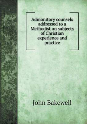 Admonitory Counsels Addressed to a Methodist on Subjects of Christian Experience and Practice (Paperback)