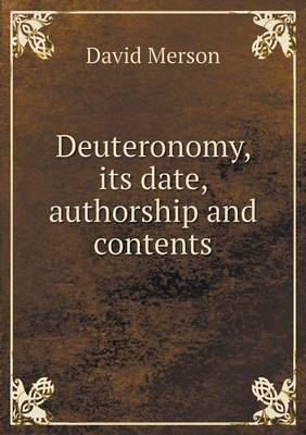 Deuteronomy, Its Date, Authorship and Contents (Paperback)