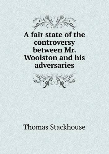 A Fair State of the Controversy Between Mr. Woolston and His Adversaries (Paperback)