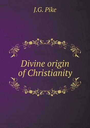 Divine Origin of Christianity (Paperback)