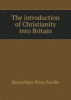 The Introduction of Christianity Into Britain (Paperback)