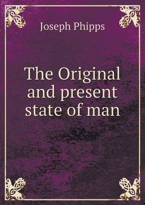 The Original and Present State of Man (Paperback)