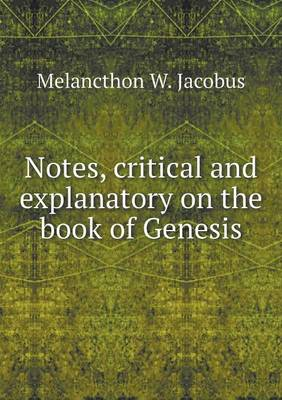 Notes, Critical and Explanatory on the Book of Genesis (Paperback)