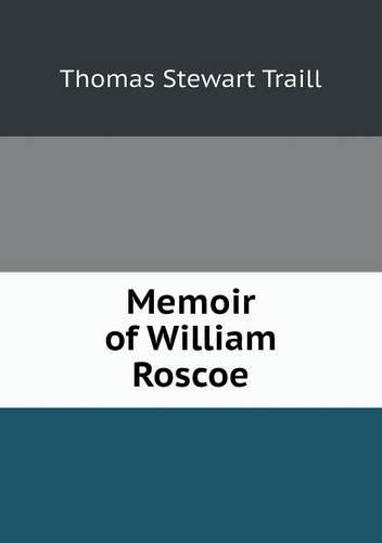 Memoir of William Roscoe (Paperback)