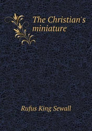 The Christian's Miniature (Paperback)