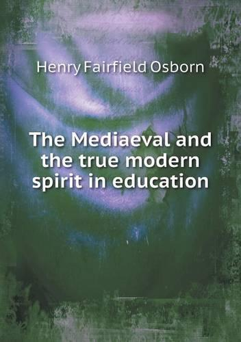 The Mediaeval and the True Modern Spirit in Education (Paperback)