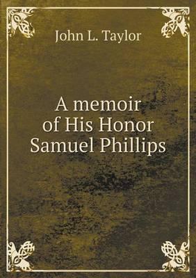 A Memoir of His Honor Samuel Phillips (Paperback)