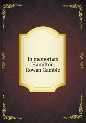 In Memoriam Hamilton Rowan Gamble (Paperback)