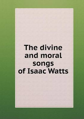 The Divine and Moral Songs of Isaac Watts (Paperback)