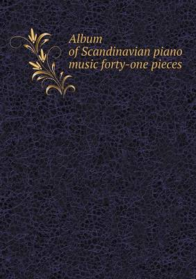 Album of Scandinavian Piano Music Forty-One Pieces (Paperback)