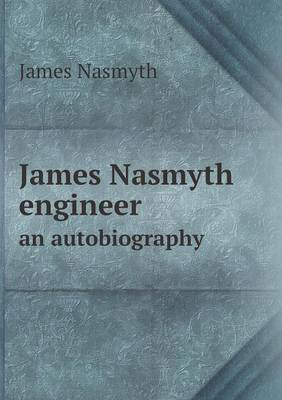 James Nasmyth Engineer an Autobiography (Paperback)