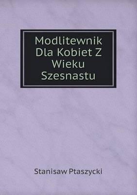 Modlitewnik Dla Kobiet Z Wieku Szesnastu (Paperback)