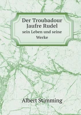 Der Troubadour Jaufre Rudel Sein Leben Und Seine Werke (Paperback)