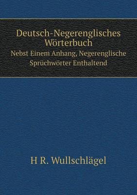 Deutsch-Negerenglisches Worterbuch Nebst Einem Anhang, Negerenglische Spruchworter Enthaltend (Paperback)